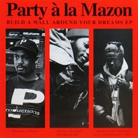 PARTY A LA MAZON / BUILD A WALL AROUND YOUR DREAMS EP