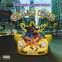Big Scoob aka Johnny Famous / Can Du