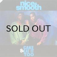 NICE & SMOOTH / CAKE & EAT IT TOO