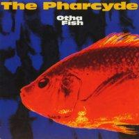 THE PHARCYDE / OTHA FISH