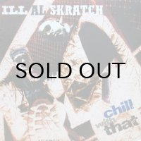 ILL AL SKRATCH / CHILL WITH THAT