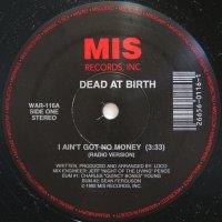 DEAD AT BIRTH / I AIN'T GOT NO MONEY