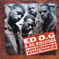 ED O.G. & DA BULLDOGS / LOVE COMES AND GOES