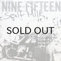 NINE:FIFTEEN / SPILT MILK