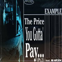 EXAMPLE / THE PRICE YOU GOTTA PAY