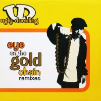 UGLY DUCKLING / EYE ON THE GOLD CHAIN REMIXES
