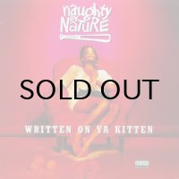 NAUGHTY BY NATURE / WRITTEN ON YA KITTEN