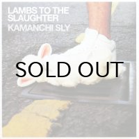 KAMANCHI SLY / LAMBS TO THE SLAUGHTER