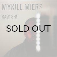 MYKILL MIERS / RAW SHIT