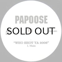PAPOOSE / WHO SHOT YA 2008