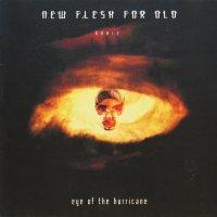 NEW FLESH FOR OLD / EYE OF THE HURRICANE