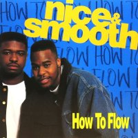 NICE & SMOOTH / HOW TO FLOW