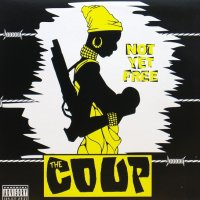 THE COUP / NOT YET FREE