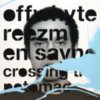 OFFWHYTE/REEZM/EN SAYNE / CROSSING THE POTOMAC