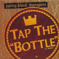 Young Black Teenagers / Tap The Bottle