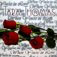 TARA THOMAS / WHEN YOU'RE IN LOVE