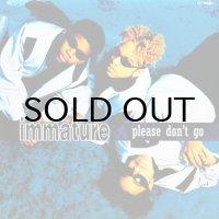 IMMATURE / PLEASE DON'T GO