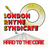 LONDON RHYME SYNDICATE / HARD TO THE CORE