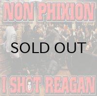 NON PHIXION / I SHOT REAGAN