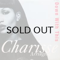 CHARISSE ARRINGTON / DOWN WITH THIS